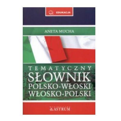 Tematyczny słownik polsko - włoski, włosko - polski, okładka miękka - Aneta Mucha (9788372772213)