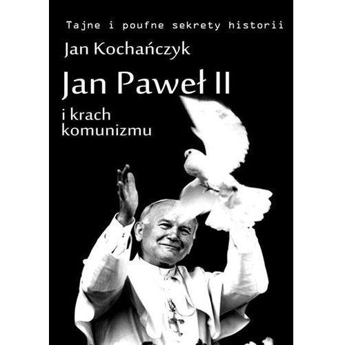 Jan Paweł II i krach komunizmu - Jan Kochańczyk, Jan Kochańczyk