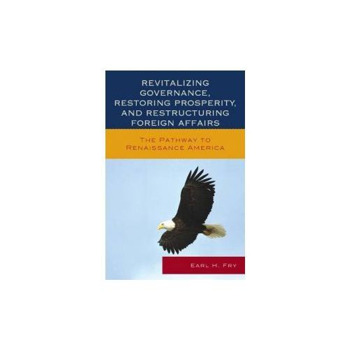 Revitalizing Governance, Restoring Prosperity, and Restructuring Foreign Affairs (9780739197486)