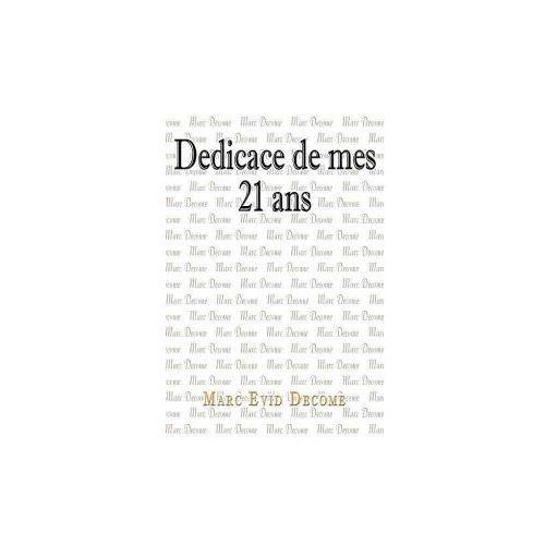 Dedicace de Mes 21 ANS: L'Amour, La Vie, La Mort Et Notre Createur