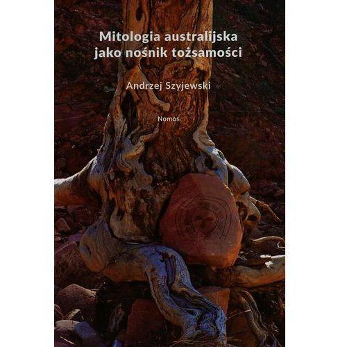 Mitologia australijska jako nośnik tożsamości - Andrzej Szyjewski (365 str.)