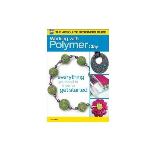 Absolute Beginners Guide: Working with Polymer Clay (9780871164537)
