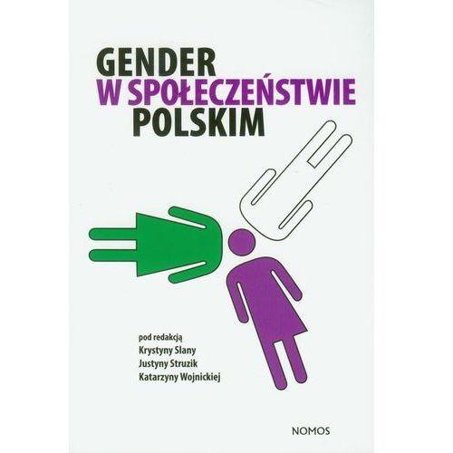 Gender w społeczeństwie polskim - Krystyna Slany, Justyna Struzik, Katarzyna Wojnicka