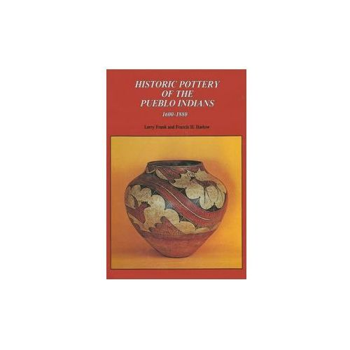 Historic Pottery Of The Pueblo Indians, 1600 - 1800 (9780887402272)