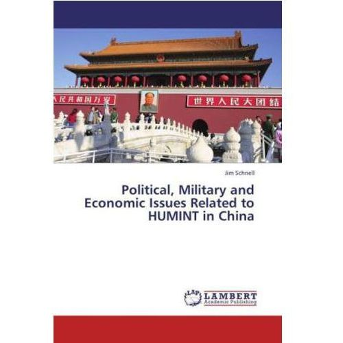 Political, Military and Economic Issues Related to HUMINT in China Schnell, Jim (9783659433863)
