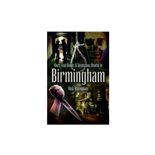 More Foul Deeds and Suspicious Deaths in Birmingham (9781845630263)