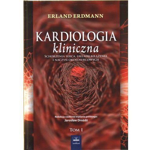 Kardiologia kliniczna. Schorzenia serca, układu krążenia i naczyń okołosercowych. T 1, Erdmann Erland
