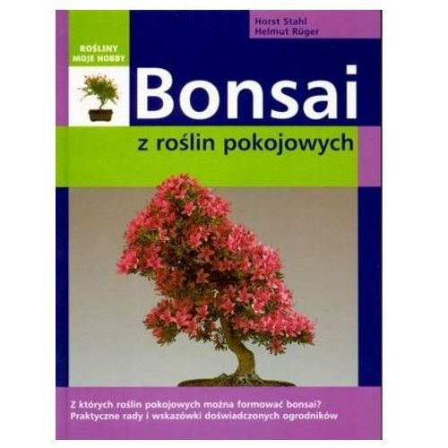 Bonsai z roślin pokojowych - Stahl Horst, Ruger Helmut (64 str.)