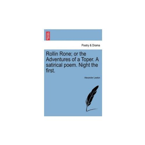 Rollin Rone; Or the Adventures of a Toper. a Satirical Poem. Night the First. (9781241179496)