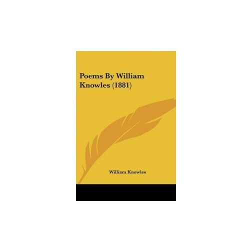 POEMS BY WILLIAM KNOWLES 1881 (9780548620526)