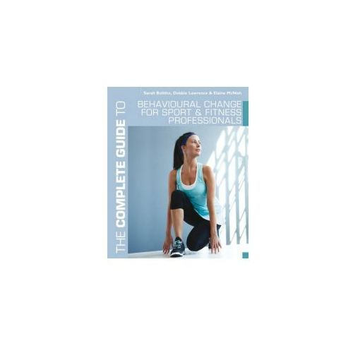 Complete Guide to Behavioural Change for Sport and Fitness Professionals (9781408160671)