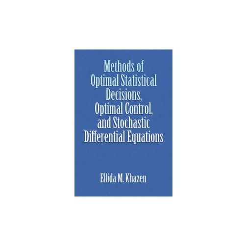 Methods of Optimal Statistical Decisions, Optimal Control, and Stochastic Differential Equations (9781441557247)
