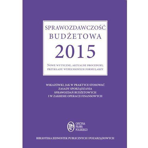 Sprawozdawczość budżetowa 2015. Nowe wytyczne, aktualne procedury, przykłady wypełnionych formularzy - Barbara Jarosz (9788326936043)