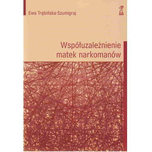 WSPÓŁUZALEŻNIENIE MATEK W NARKOMANII (oprawa miękka) (Książka), pozycja wydawnicza