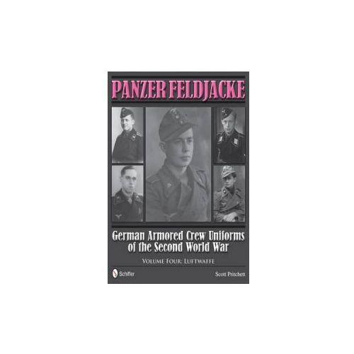 Panzer Feldjacke: German Armored Crew Uniforms of the Second World War, Vol 4: Luftwaffe
