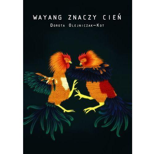 Wayang znaczy cień - Dorota Olejniczak-Kot, Dorota Olejniczak-Kot