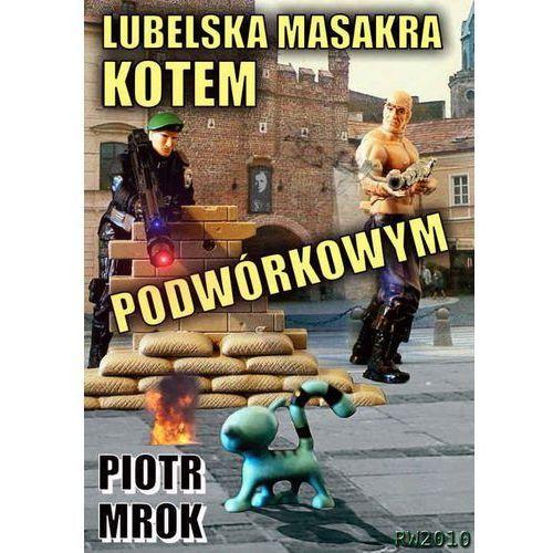 Lubelska masakra kotem podwórkowym, Piotr Mrok