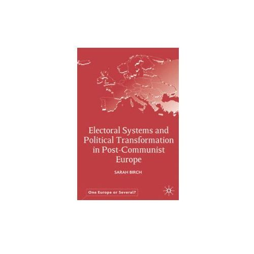 Electoral Systems and Political Transformation in Post-Communist Europe