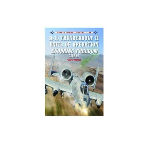 A-10 Thunderbolt II Units of Operation Enduring Freedom 2002-07 (9781780963044)