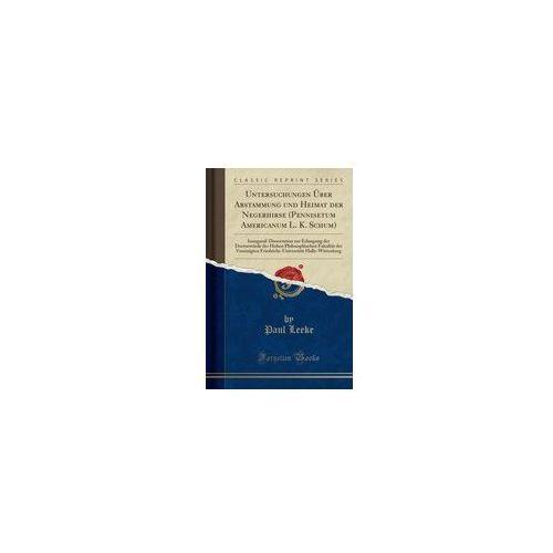 Untersuchungen Über Abstammung Und Heimat Der Negerhirse (Pennisetum Americanum L. K. Schum) (9780282278571)