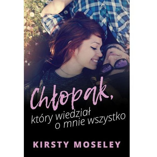 Chłopak, który wiedział o mnie wszystko - Kirsty Moseley (EPUB) (9788327638014)