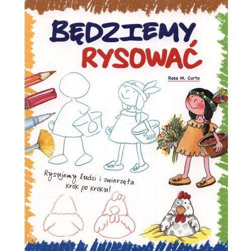BĘDZIEMY RYSOWAĆ RYSUJEMY LUDZI I ZWIERZĘTA KROK PO KROKU (2013)