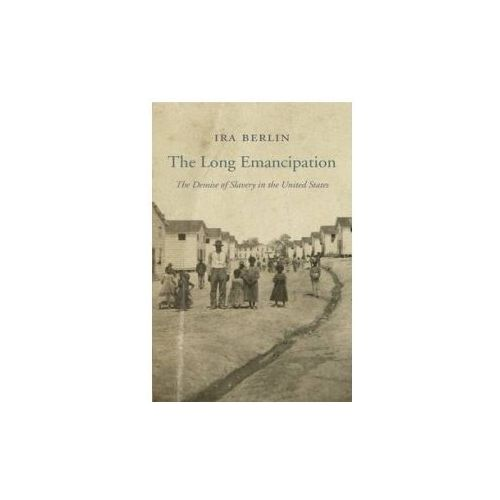 Long Emancipation - The Demise of Slavery in the United States (9780674286085)