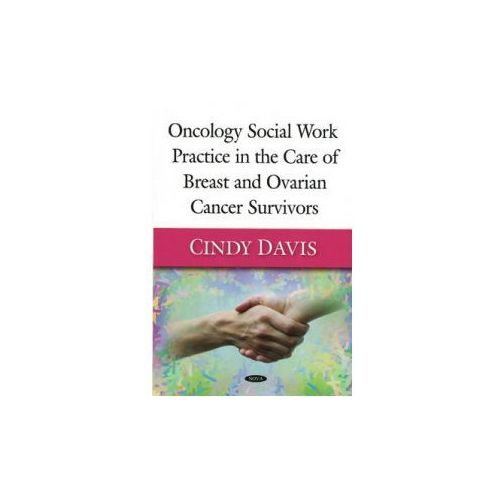 Oncology Social Work Practice in the Care of Breast and Ovarian Cancer Survivors