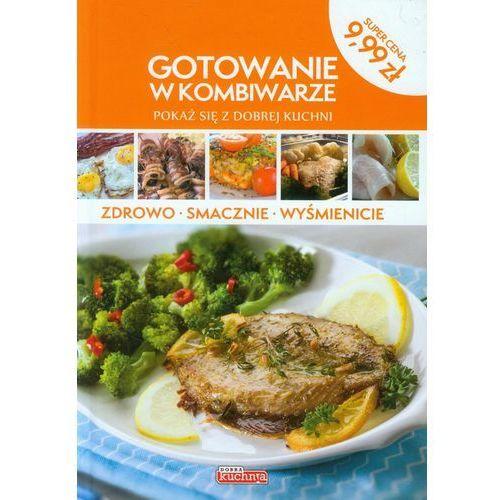Gotowanie w kombiwarze. Pokaż się z dobrej kuchni (9788378870760)