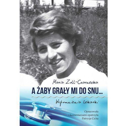 A żaby grały mi do snu... Wspomnienia lekarki - Maria Zoll-Czarnecka (MOBI), Maria Zoll-Czarnecka