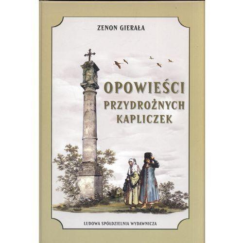 Opowieści przydrożnych kapliczek - Zenon Gierała, Zenon Gierała