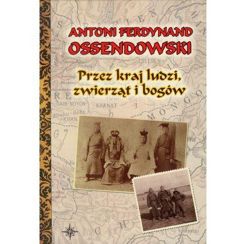 Przez kraj ludzi zwierząt i bogów, Antoni Ferdynand Ossendowski