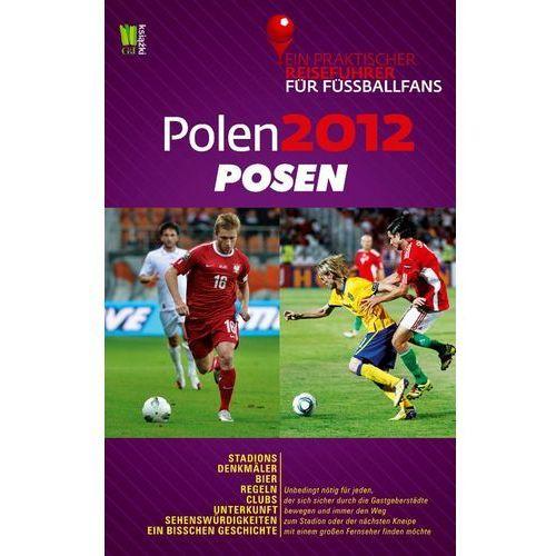 Polen 2012. Posen. Ein praktischer Reisefuhrer fur Fussballfans (9788377781104)