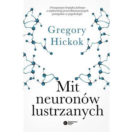 Mit neuronów lustrzanych - Gregory Hickok ., Copernicus Center Press