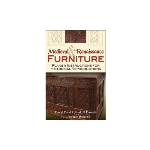 Medieval & Renaissance Furniture : Plans & Instructions For Historical Reproductions
