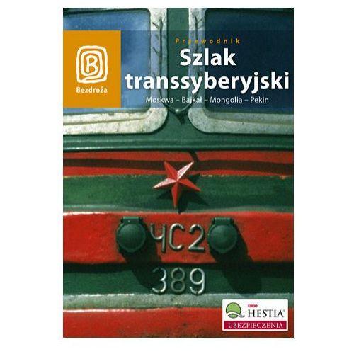 Szlak Transsyberyjski Moskwa - Bajkał - Mongolia - Pekin Przewodnik Bezdroża