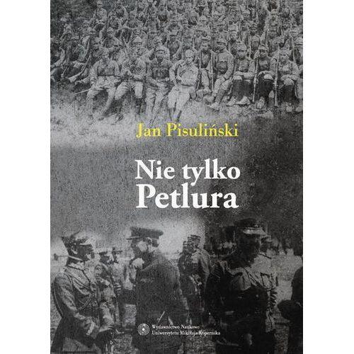 Nie tylko Petlura. Kwestia ukraińska w polskiej polityce zagranicznej w latach 1918-1923, Wydawnictwo Naukowe UMK