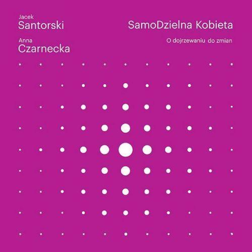 SamoDzielna kobieta. O dojrzewaniu do zmian - Anna Czarnecka, Jacek Santorski, Zwierciadło