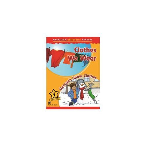 Clothes We Wear/ George's Snow Clothes. Macmillan Children's Readers 1