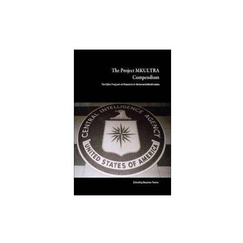 Project MKULTRA Compendium: The CIA's Program of Research in Behavioral Modification (9780557050840)