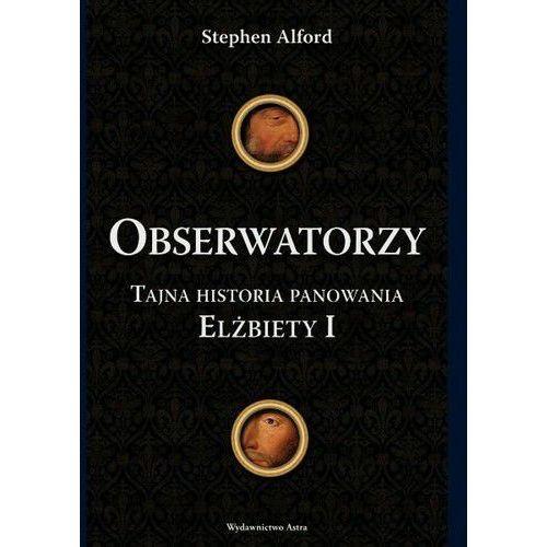 Obserwatorzy. Tajna historia panowania Elżbiety I, Stephen Alford