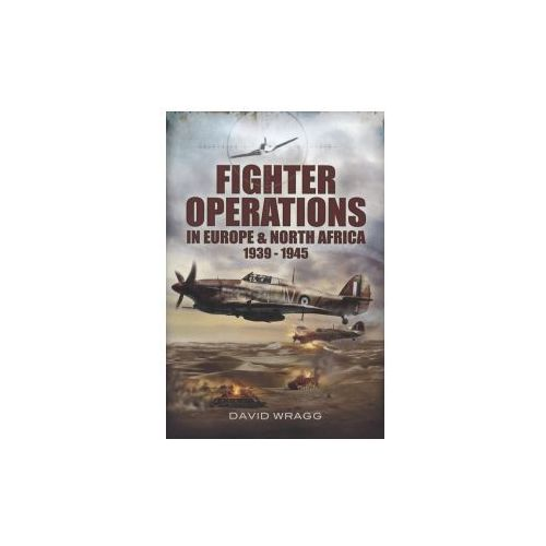 Fighter Operations in Europe and North Africa 1939-1945, Wragg, David