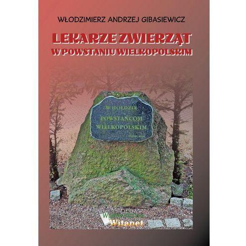 Lekarze zwierząt w Powstaniu Wielkopolskim - Włodzimierz Andrzej Gibasiewicz (EPUB), Witanet