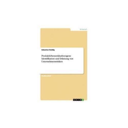 Produktlebenszyklusbezogene Identifikation und Erfassung von Unternehmensrisiken (9783656904557)