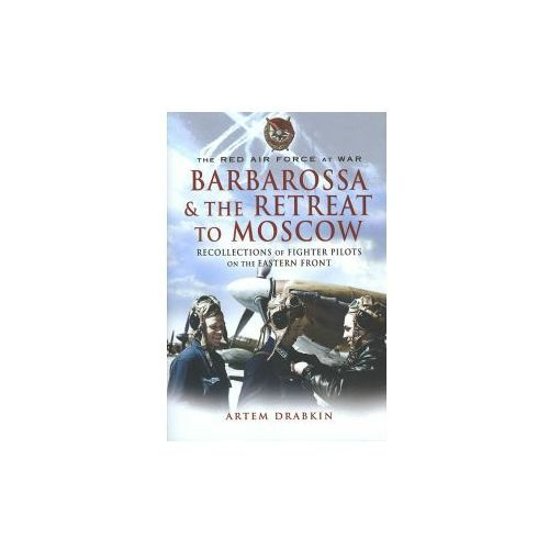 Red Air Force at War Barbarossa and the Retreat to Moscow (9781844155637)