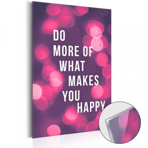 Obraz na szkle akrylowym - Do More of What Makes You Happy [Glass]
