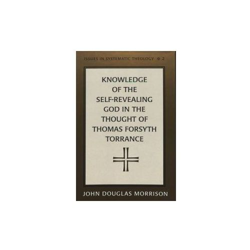 Knowledge of the Self-Revealing God in the Thought of Thomas Forsyth Torrance