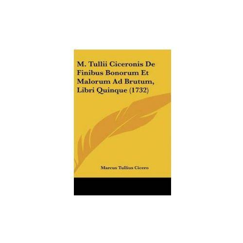 M. Tullii Ciceronis De Finibus Bonorum Et Malorum Ad Brutum, Libri Quinque (1732)