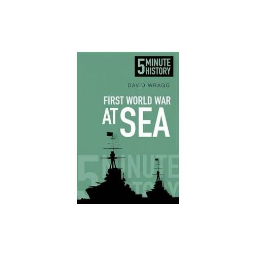 Five Minute Histories: The First World War at Sea
