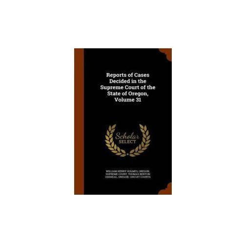 Reports of Cases Decided in the Supreme Court of the State of Oregon, Volume 31, książka z kategorii Literatura obcojęzyczna